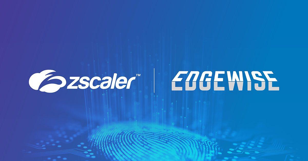 Zscaler acquisisce lo specialista della sicurezza Edgewise Networks thumbnail